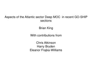 Aspects of the Atlantic sector Deep MOC  in recent GO-SHIP sections Brian King