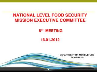 NATIONAL LEVEL FOOD SECURITY MISSION EXECUTIVE COMMITTEE 8 TH  MEETING  16.01.2012