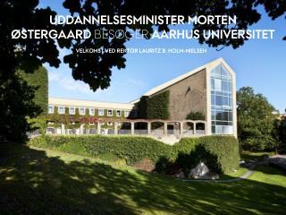 UDDANNELSESMINISTER MORTEN ØSTERGAARD  BESØGER  AARHUS UNIVERSITET