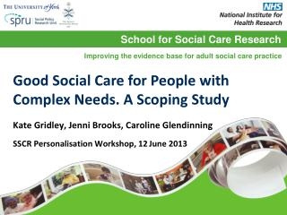 Kate Gridley, Jenni Brooks, Caroline Glendinning SSCR Personalisation Workshop, 12 June 2013