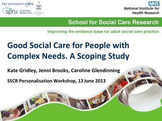 Kate Gridley, Jenni Brooks, Caroline Glendinning SSCR Personalisation Workshop, 12 June 2013