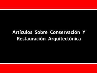 Artículos   Sobre   C onservación  Y  R estauración  Arquitectónica