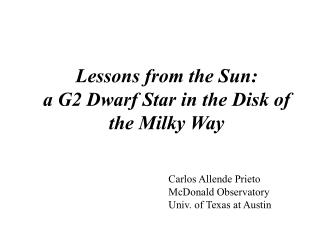 Lessons from the Sun:  a G2 Dwarf Star in the Disk of the Milky Way