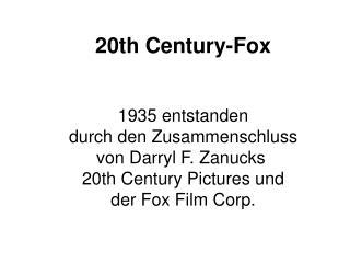 20th Century-Fox 1935 entstanden durch den Zusammenschluss von Darryl F. Zanucks