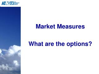 Market Measures What are the options?