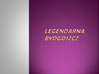 Legendarna Bydgoszcz