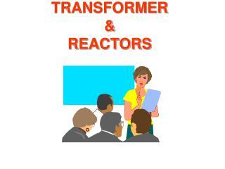 TRANSFORMER  REACTORS