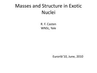 Masses and Structure in Exotic Nuclei R. F.  Casten WNSL, Yale Eurorib'10, June, 2010