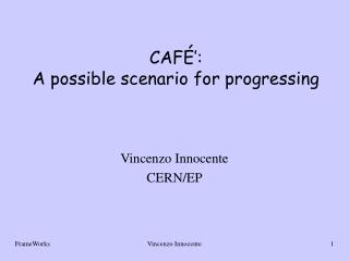 CAFÉ': A possible scenario for progressing