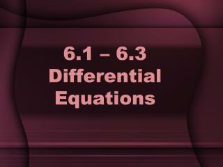 6.1 – 6.3  Differential Equations