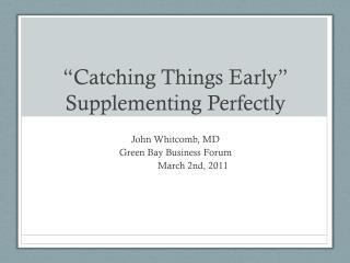 """""""Catching Things Early""""  Supplementing Perfectly"""
