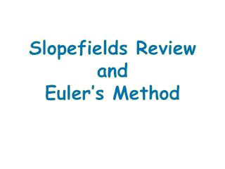 Slopefields  Review and Euler's Method