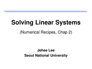 Solving Linear Systems  Numerical Recipes, Chap 2