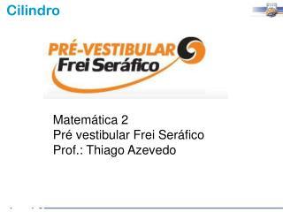 Matem�tica 2 Pr� vestibular Frei Ser�fico Prof.: Thiago Azevedo