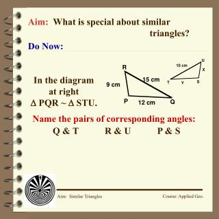 Aim: What is special about similar 							triangles?