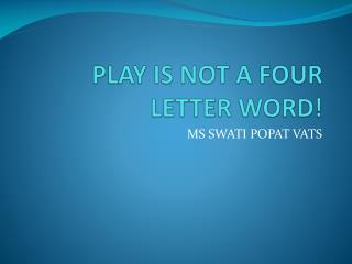 PLAY IS NOT A FOUR LETTER WORD