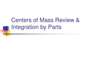 Centers of Mass Review & Integration by Parts