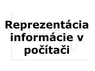 Reprezentácia informácie v počítači