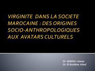 VIRGINITE  DANS LA SOCIETE MAROCAINE: DES ORIGINES SOCIO-ANTHROPOLOGIQUES AUX  AVATARS CULTURELS