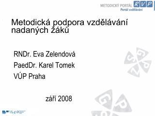 RNDr. Eva Zelendová PaedDr. Karel Tomek VÚP Praha                   září 2008