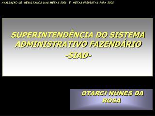 SUPERINTEND�NCIA DO SISTEMA ADMINISTRATIVO FAZEND�RIO -SIAD-
