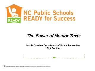 The Power of Mentor Texts North Carolina Department of Public Instruction ELA Section