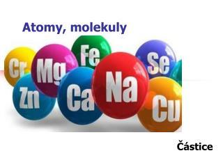 Atomy, molekuly