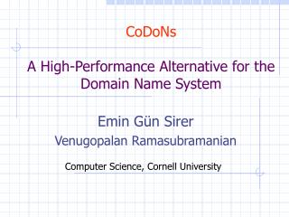 CoDoNs A High-Performance Alternative for the Domain Name System