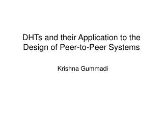 DHTs and their Application to the Design of Peer-to-Peer Systems