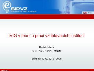 Radek Maca odbor 55 – SIPVZ, MŠMT Seminář IVIG, 22. 9. 2005