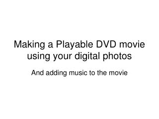 Making a Playable DVD movie using your digital photos