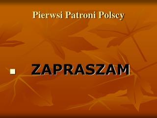 Pierwsi Patroni Polscy