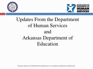 Updates From the Department of Human Services  and  Arkansas Department of Education