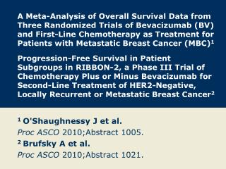 1  O'Shaughnessy J et al. Proc ASCO  2010;Abstract 1005. 2  Brufsky A et al.