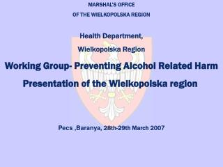 MARSHAL S OFFICE  OF THE WIELKOPOLSKA REGION  Health Department,  Wielkopolska Region  Working Group- Preventing Alcohol
