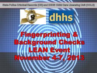Fingerprinting & Background Checks  LEAN Event November 4-7, 2013