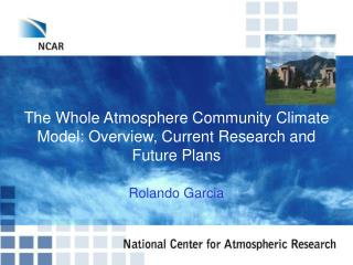The Whole Atmosphere Community Climate Model: Overview, Current Research and Future Plans