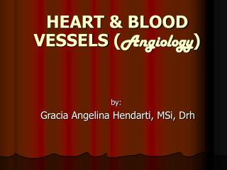 HEART & BLOOD VESSELS  ( Angiolog y )