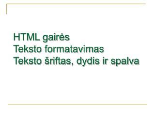 HTML gairės Teksto formatavimas Teksto šriftas, dydis ir spalva