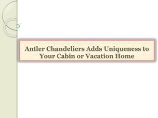 Antler Chandeliers Adds Uniqueness to Your Cabin or Vacation