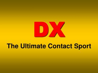 DX The Ultimate Contact Sport