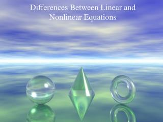 Differences Between Linear and  Nonlinear Equations