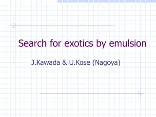 Search for exotics by emulsion