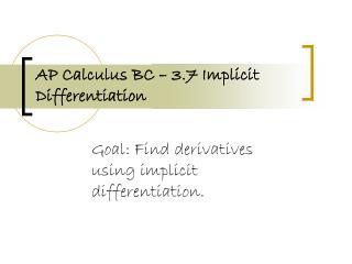 AP Calculus BC � 3.7 Implicit Differentiation