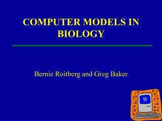 COMPUTER MODELS IN BIOLOGY
