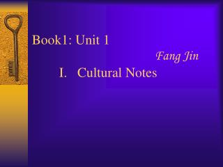 Book1: Unit 1          Fang Jin I.   Cultural Notes