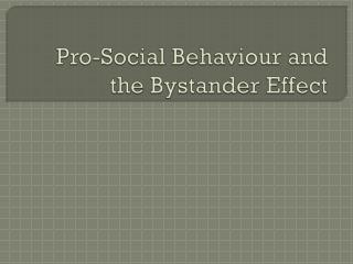 Pro-Social  Behaviour  and the Bystander Effect