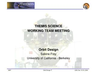 THEMIS SCIENCE  WORKING TEAM MEETING Orbit Design Sabine Frey University of California - Berkeley