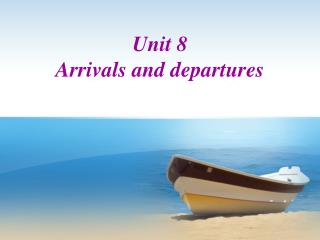 Unit 8 Arrivals and departures
