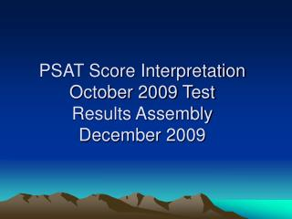 PSAT Score Interpretation October 2009 Test Results Assembly December 2009